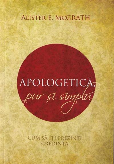 Apologetica, pur si simplu. Cum sa iti prezinti credinta 0