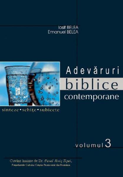 Adevaruri biblice contemporane -  Sinteze, schite, subiecte. Vol. 1-3 2
