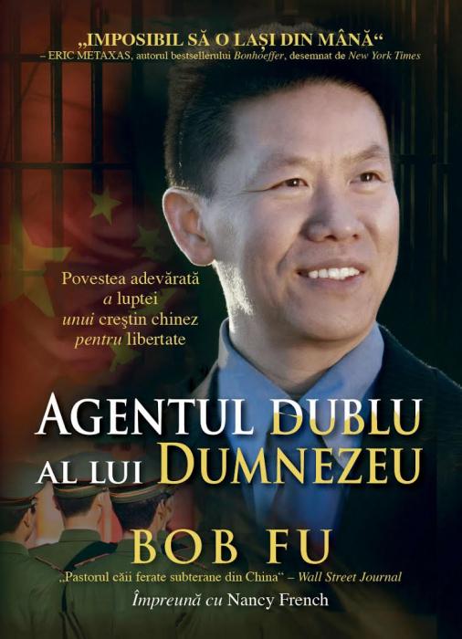 Agentul dublu al lui Dumnezeu. Povestea adevarata a luptei unui crestin chinez pentru libertate 0