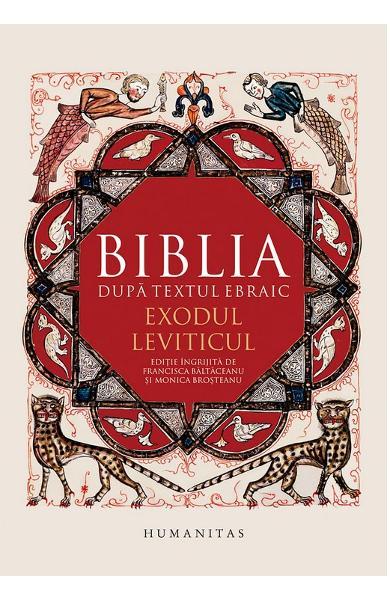 Biblia dupa textul ebraic: Exodul. Leviticul 0