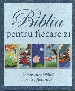 Biblia pentru fiecare zi. O povestire biblica pentru fiecare zi
