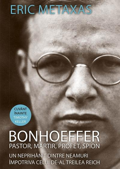 Bonhoeffer - pastor, martir, profet, spion. Un neprihanit dintre neamuri impotriva celui de-Al Treilea Reich 0