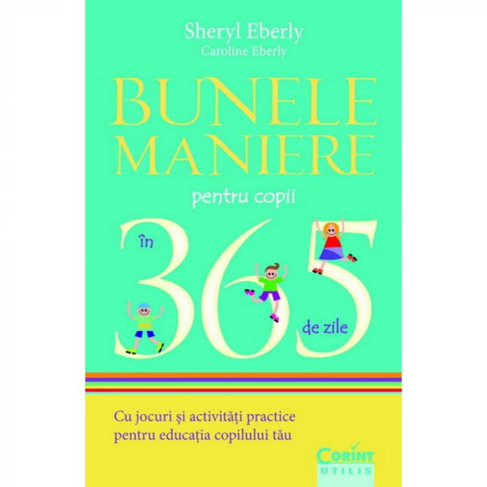 Bunele maniere pentru copii in 365 de zile. Cu jocuri si activitati practice pentru educatia copilului tau 0
