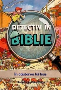 Detectiv in Biblie. In cautarea lui Isus 0