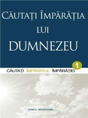 Cautati Imparatia lui Dumnezeu. Vol. 1. Cautandu-L pe Imparatul Imparatiei