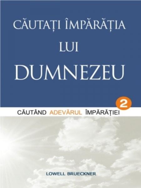Cautati Imparatia lui Dumnezeu. Vol. 2. Cautand Adevarul Imparatiei 0