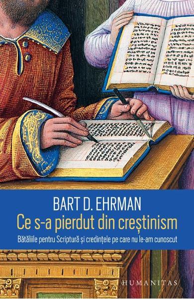 Ce s-a pierdut din crestinism. Bataliile pentru Scriptura si credintele pe care nu le-am cunoscut 0
