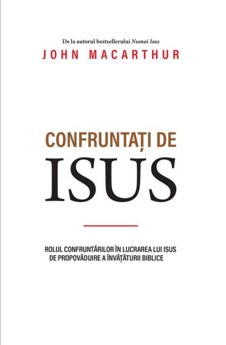 Confruntati de Isus - Rolul confruntarilor in lucrarea lui Isus de propovaduire a invataturii biblice [0]