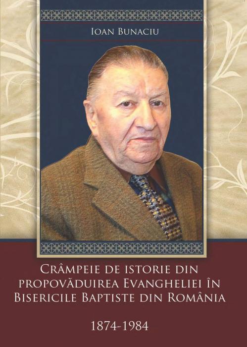 Crampeie de istorie din propovaduirea Evangheliei in Bisericile Baptiste din Romania 1874-1984 0