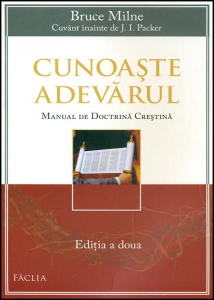 Cunoaste Adevarul. Manual de doctrina crestina 0