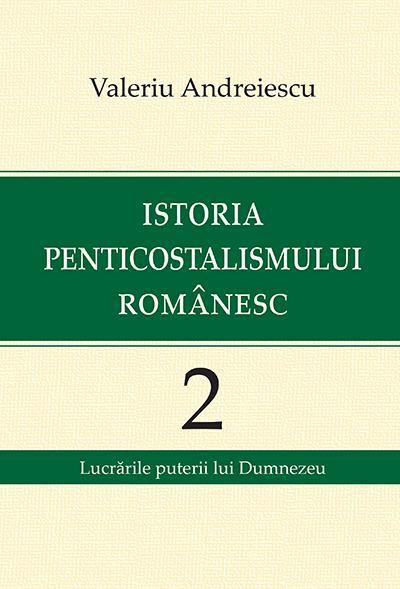 Istoria penticostalismului romanesc. Volumul 2. Lucrarile puterii lui Dumnezeu 0