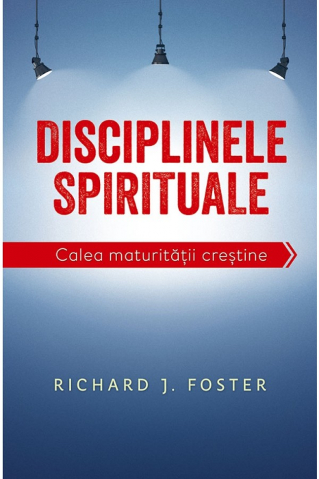 Disciplinele spirituale. Calea maturitatii crestine 0