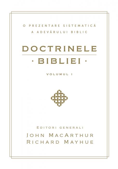 Doctrinele Bibliei. O prezentare sistematică a adevarului biblic. Vol. 1 0