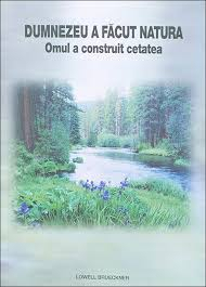Dumnezeu a facut natura, omul a construit cetatea 0