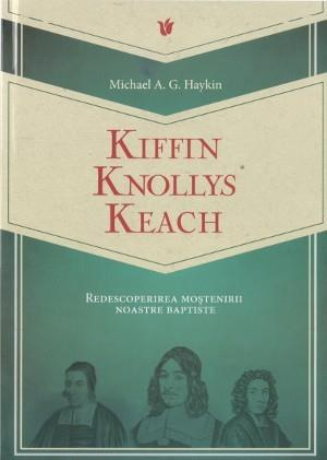 Kiffin, Knollys, Keach: redescoperirea mostenirii noastre baptiste 0