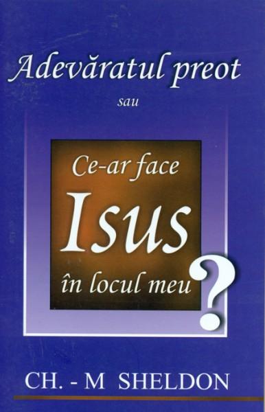 Adevaratul preot sau Ce-ar face Isus in locul meu [0]
