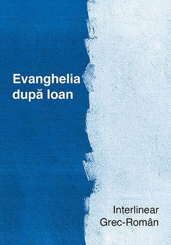 Evanghelia dupa Ioan. Interlinear grec-roman 0