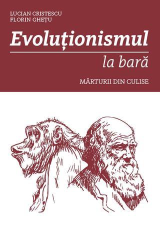 Evolutionismul la bara. Marturii din culise 0