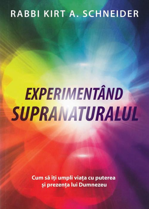 Experimentand supranaturalul. Cum sa iti umpli viata cu puterea si prezenta lui Dumnezeu 0