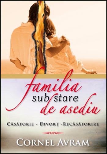 Familia sub stare de asediu. Casatorie - Divort - Recasatorire 0