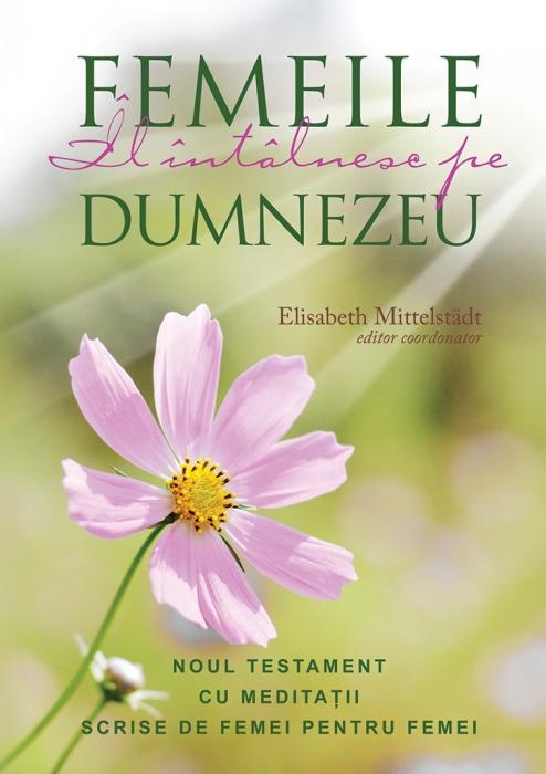 Femeile il intalnesc pe Dumnezeu. Noul Testament cu meditatii scrise de femei pentru femei. Ed. 2 [0]