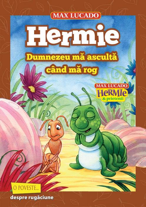 Hermie. Dumnezeu ma asculta cand ma rog 0