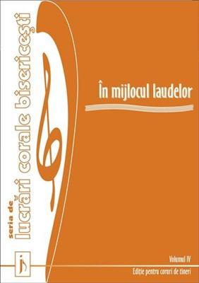 In mijlocul laudelor. Vol. 4. Seria de lucrari corale bisericesti [0]