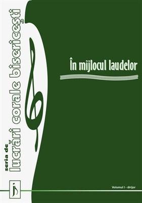 In mijlocul laudelor. Vol. 1. Seria de lucrari corale bisericesti [0]
