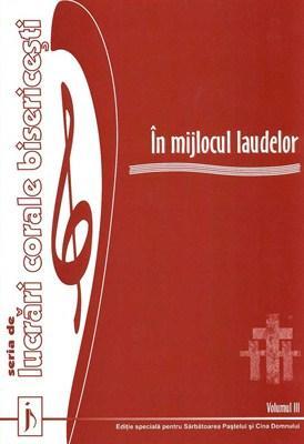 In mijlocul laudelor. Vol. 3. Seria de lucrari corale bisericesti [0]