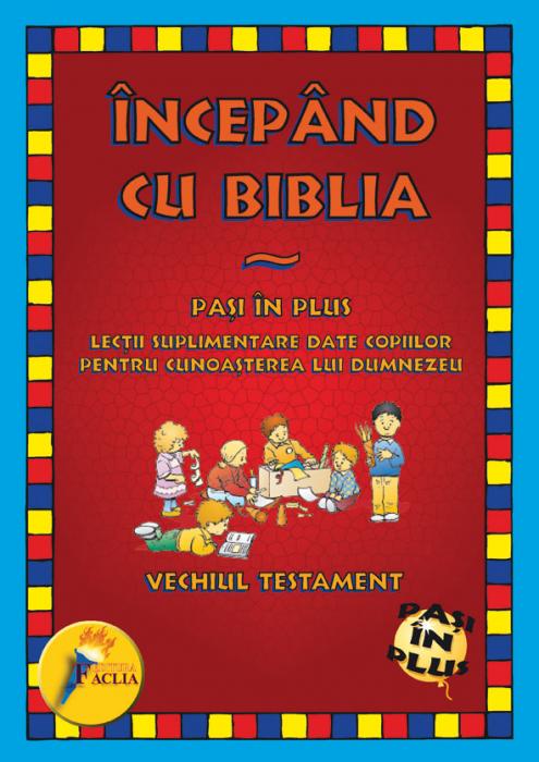 Incepand cu Biblia. Pasi in plus. Vechiul Testament 0