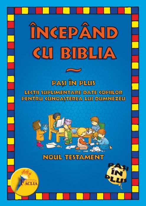 Incepand cu Biblia. Pasi in plus. Noul Testament