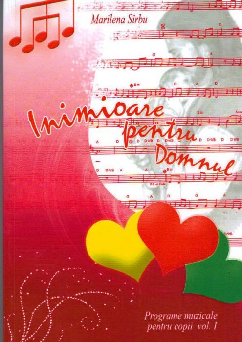 Inimioare pentru Domnul. Programe muzicale pentru copii. Vol. 1 0