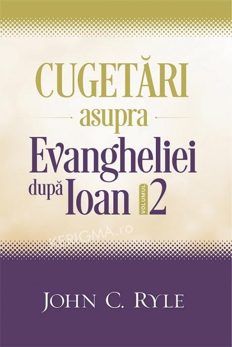 Cugetari asupra Evangheliei după Ioan. Vol. 2 0