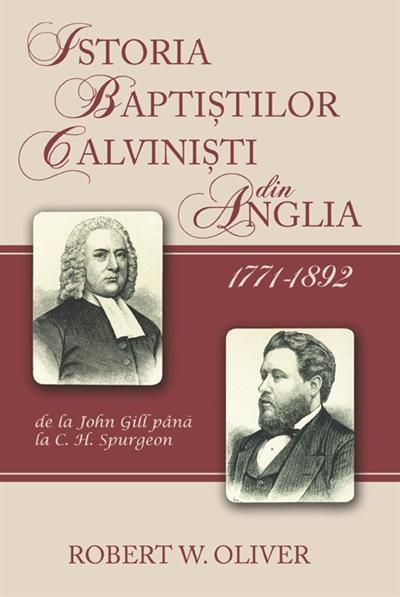Istoria baptistilor calvinisti din Anglia 1771-1892 de la John Gill pana la C. H. Spurgeon 0