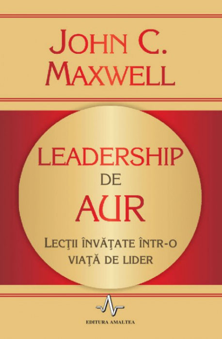 Leadership de aur. Lectii invatate intr-o viata de lider 0