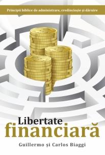 Libertate financiara. Principii biblice de administrare, credinciosie si daruire 0