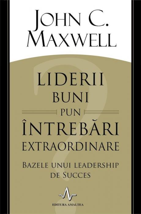 Liderii buni pun intrebari extraordinare. Bazele unui lidership de succes 0
