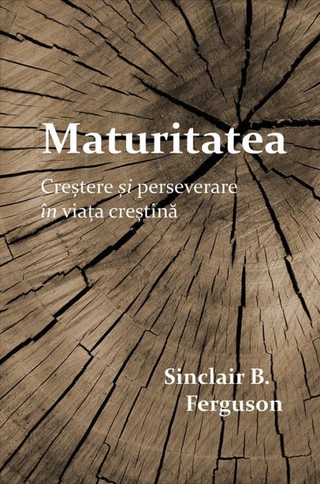 Maturitatea - Crestere si perseverare in viata crestina [0]