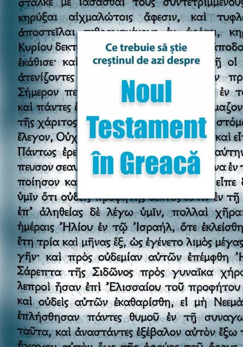 Ce trebuie sa stie crestinul de azi despre Noul Testament in greaca 0