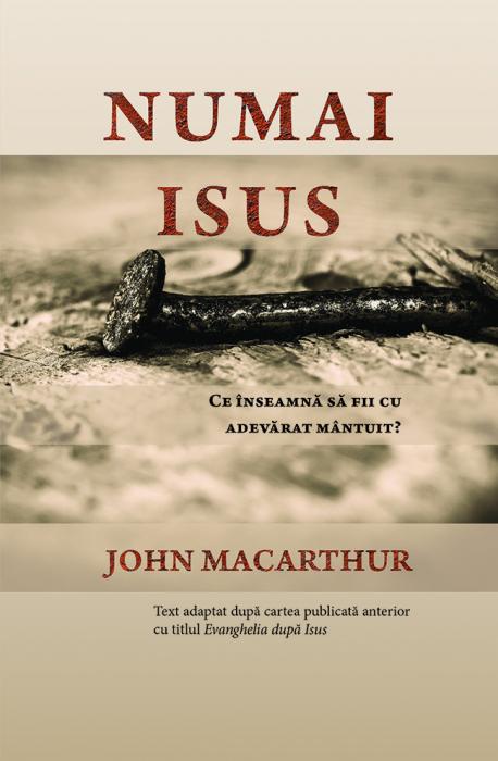 Numai Isus - Ce inseamna sa fii cu adevarat mantuit? [0]