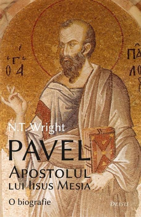 Pavel, apostolul lui Iisus Mesia. O biografie [0]