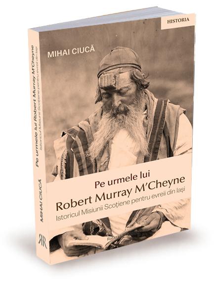 Pe urmele lui Robert Murray M'Cheyne. Istoricul Misiunii Scotiene pentru evreii din Iasi 0
