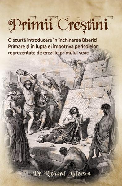 Primii crestini. Scurta istorie in inchinarea Bisericii Primare si in lupta ei impotriva pericolelor reprezentate de ereziile primului veac 0