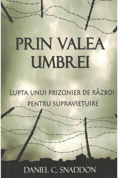 Prin Valea Umbrei. Lupta unui prizonier de razboi pentru supravietuire 0