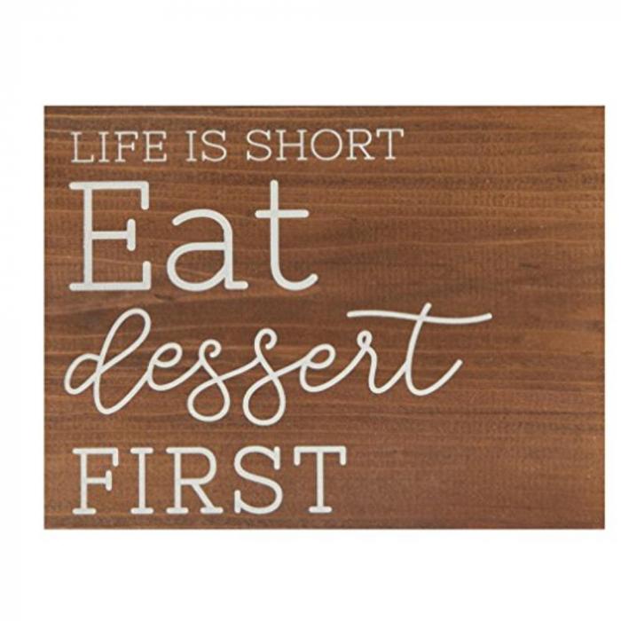 Life is short eat dessert first [0]