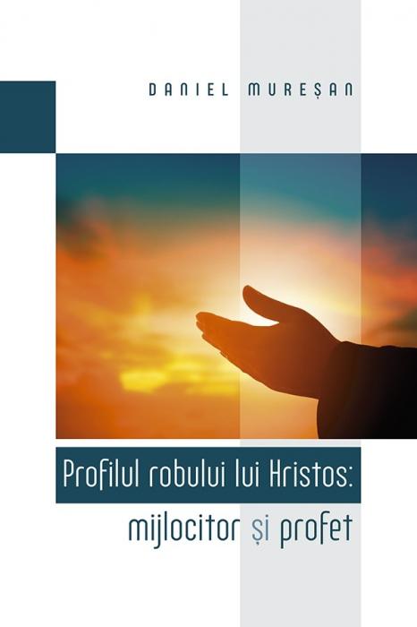 Profilul robului lui Hristos: mijlocitor și profet 0