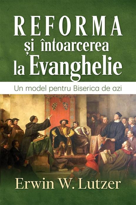Reforma si intoarcerea la Evanghelie. Un model pentru Biserica de azi 0