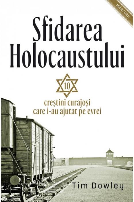 Sfidarea Holocaustului. Zece crestini curajosi care i-au ajutat pe evrei 0