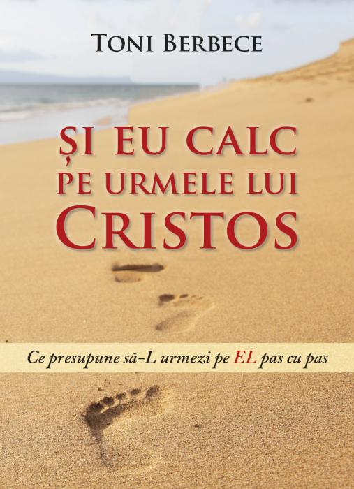Si eu calc pe urmele lui Cristos. Ce presupune sa-L urmezi pe El pas cu pas