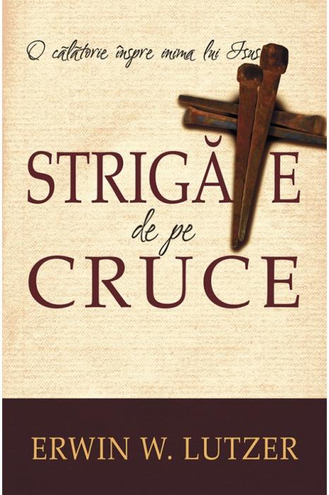 Strigate de pe cruce. O calatorie inspre inima lui Isus 0